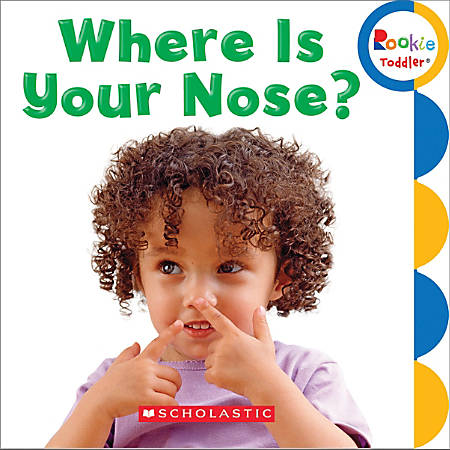 Scholastic Library Publishing Rookie Toddler, Where Is Your Nose?