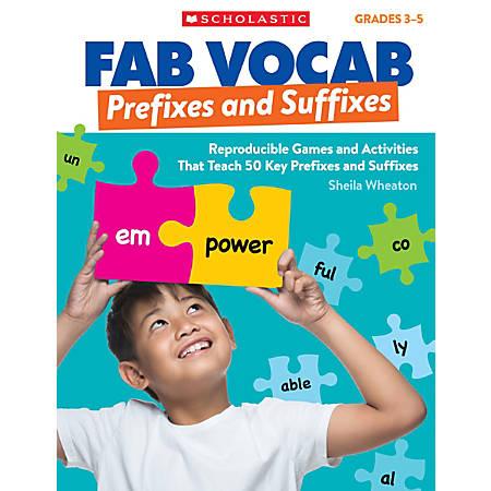 Scholastic Teacher Resources Fab Vocab, Prefixes and Suffixes, Grades 3-5