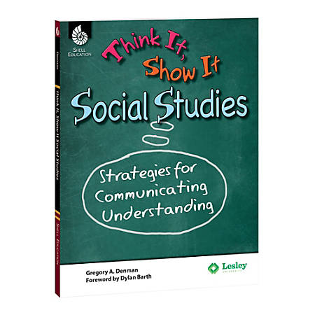Shell Education Think It, Show It Social Studies: Strategies for Communicating Understanding, Grades 3-8
