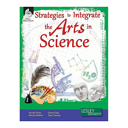 Shell Education Strategies To Integrate The Arts In Science, Grades K To 12