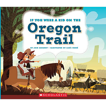 Scholastic If You Were A Kid, On the Oregon Trail, Grades 2 - 4