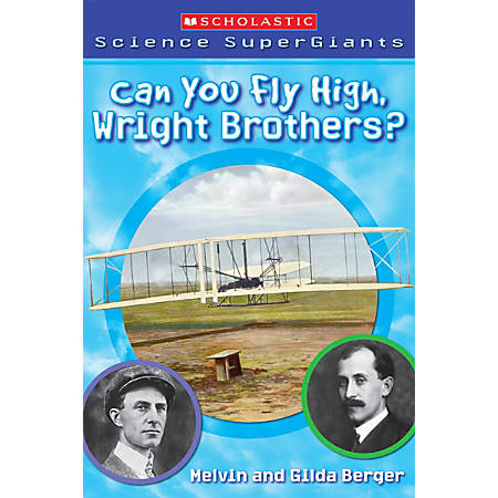 Scholastic Reader, Science Supergiants: Can You Fly High, Wright Brothers?, 2nd Grade