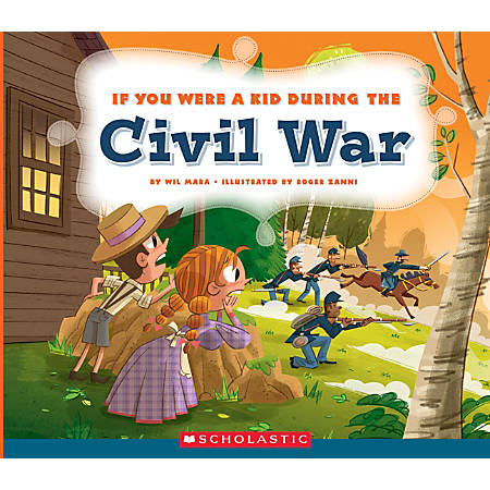 Scholastic If You Were A Kid, During the Civil War, Grades 2 - 4