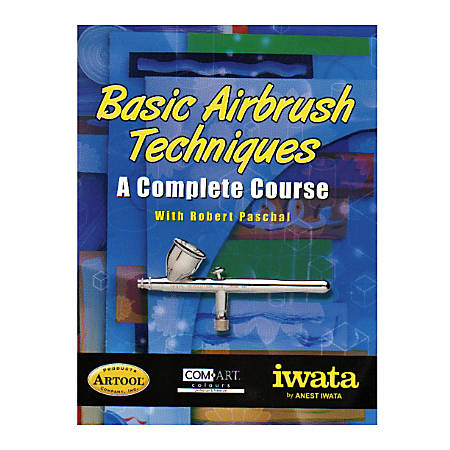 Iwata Basic Airbrush Techniques A Complete Course By Robert Paschal