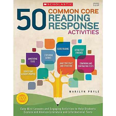 Scholastic Teacher Resources 50 Common Core Reading Response Activities, Grades 5 - 12