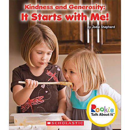 Scholastic Rookie Talk About It, Kindness and Generosity: It Starts with Me!, Grades 1 - 2