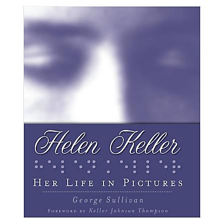 Scholastic Helen Keller: Her Life In Pictures