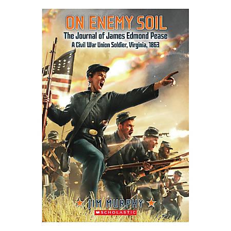 Scholastic The Journal Of James Edmond Pease, A Civil War Union Soldier