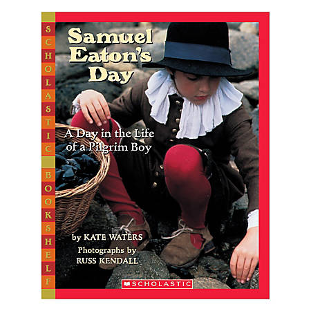 Scholastic Samuel Eaton's Day: A Day in the Life of a Pilgrim Boy, Grade 2