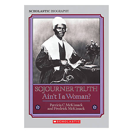 Scholastic Sojourner Truth: Ain't I A Woman?