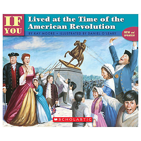 Scholastic If You... Series, If You Lived At The Time Of The American Revolution