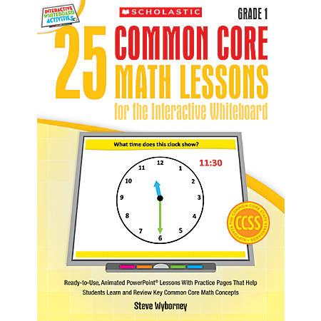 Scholastic 25 Common Core Math Lessons For The Interactive Whiteboard, Grade 1