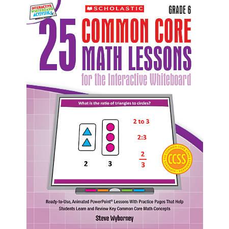 Scholastic 25 Common Core Math Lessons For The Interactive Whiteboard, Grade 6