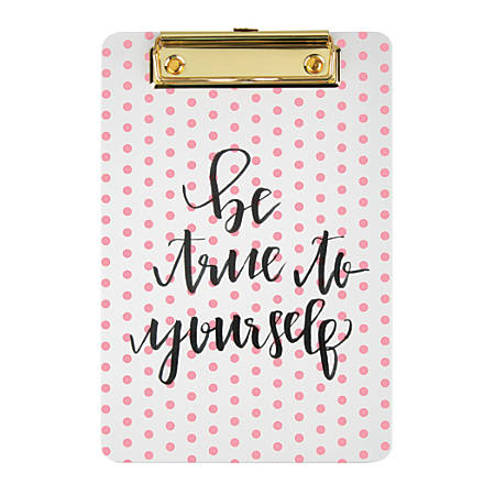 "Office Depot® Brand Memo-Size Fashion Clipboard, 6""H x 9""W x 1/4""D, Be True To Yourself"