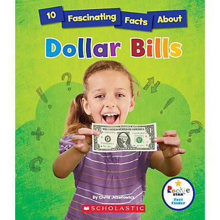 Scholastic Rookie Star™ Fact Finder, 10 Fascinating Facts About Dollar Bills, Grades 2 - 3