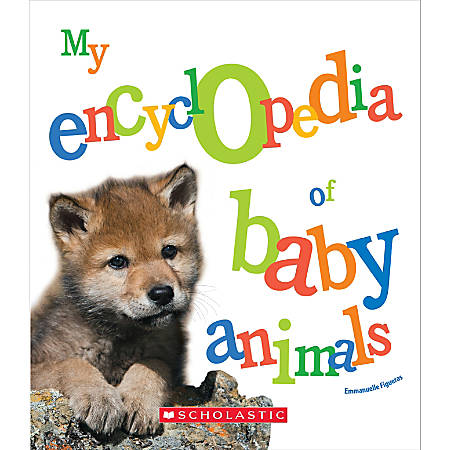 Scholastic Library Publishing My Encyclopedia, Of Baby Animals