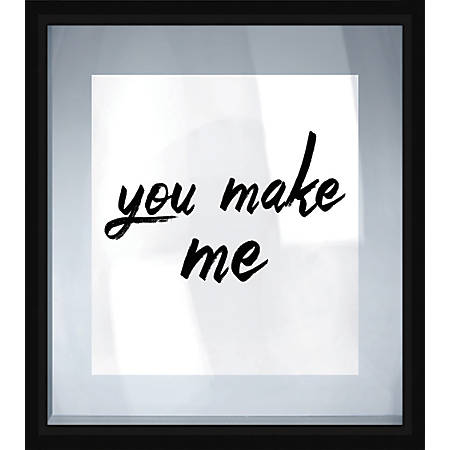 "PTM Images Framed Art, You Make Me, 22 3/4""H x 18 1/4""W"