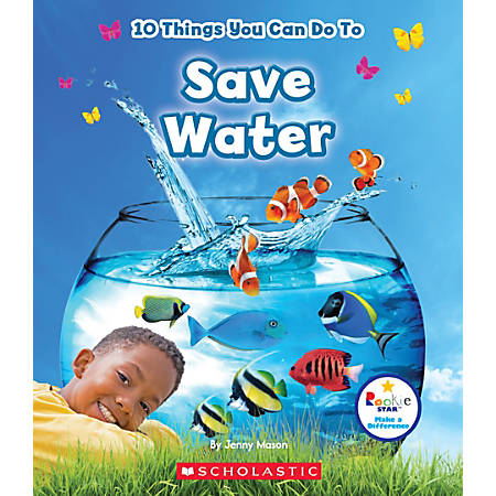 Scholastic Library Publishing Children's Press Rookie Star™ Make A Difference, 10 Things You Can Do To Save Water