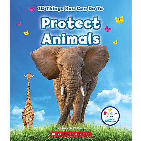 Scholastic Library Publishing Children's Press Rookie Star™ Make A Difference, 10 Things You Can Do To Protect Animals