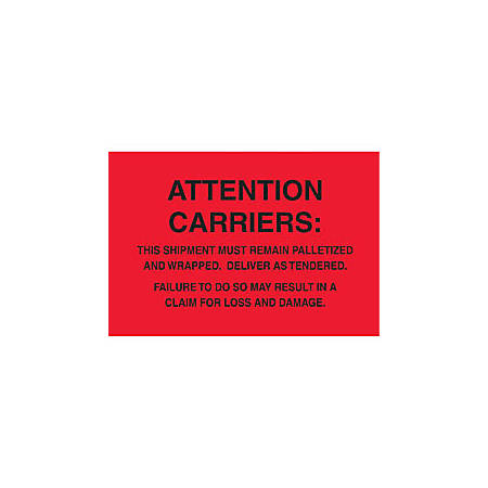 """Tape Logic® Preprinted Pallet Protection Labels, DL3181, 6"""" x 4"""", """"Attention Carriers: This Shipment Must Remain Palletized And Wrapped...,"""" Fluorescent Red, Roll Of 500"""