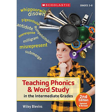 Scholastic Teaching Phonics & Word Study In The Intermediate Grades, 2nd Edition, Grades 3 - 8