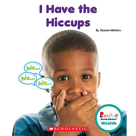 Scholastic Library Publishing Rookie Read-About Health, I Have the Hiccups