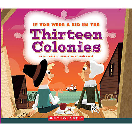 Scholastic If You Were A Kid, In the Thirteen Colonies, Grades 2 - 4