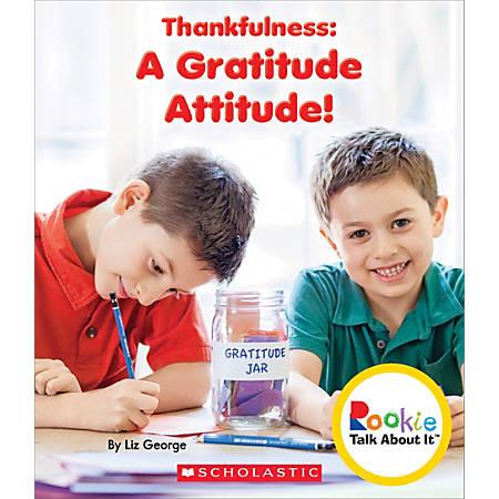 Scholastic Rookie Talk About It, Thankfulness: A Gratitude Attitude, Grades 1 - 2