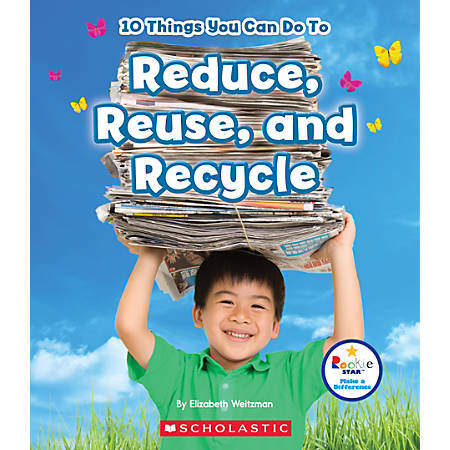 Scholastic Library Publishing Children's Press Rookie Star™ Make A Difference, 10 Things You Can Do To Reduce, Reuse, Recycle