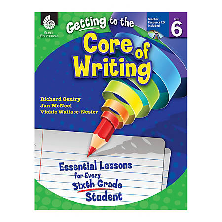 Shell Education Getting To The Core Of Writing: Essential Lessons For Every Student, Grade 6