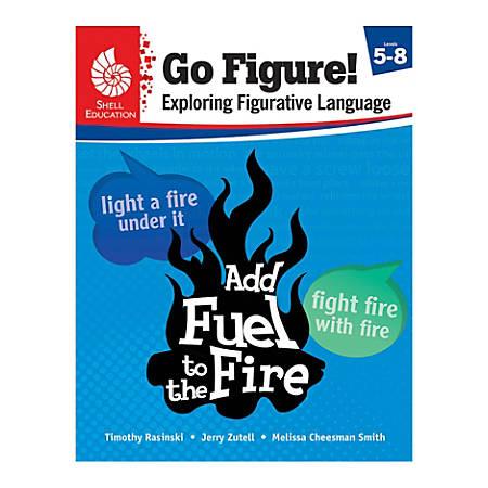Shell Education Go Figure! Exploring Figurative Language, Grades 5 - 8