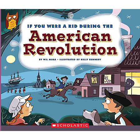Scholastic If You Were A Kid, During the American Revolution, Grades 2 - 4